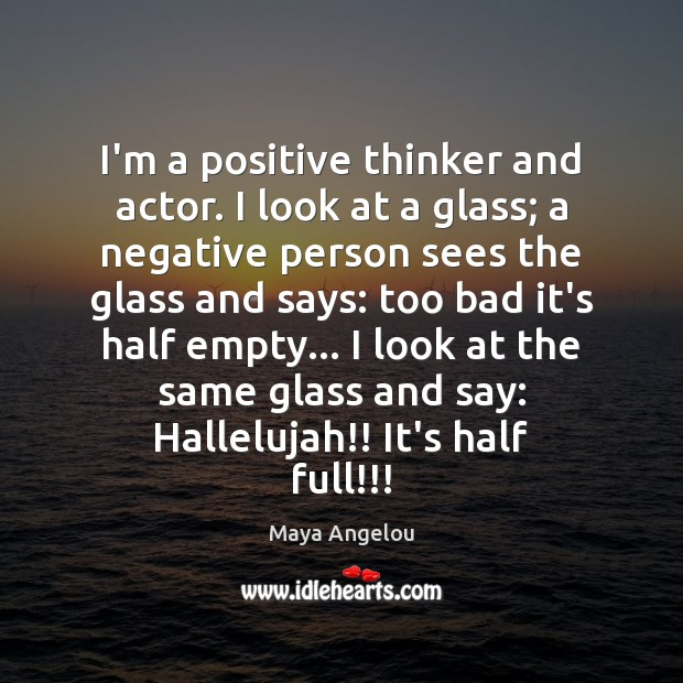 Image, I'm a positive thinker and actor. I look at a glass; a