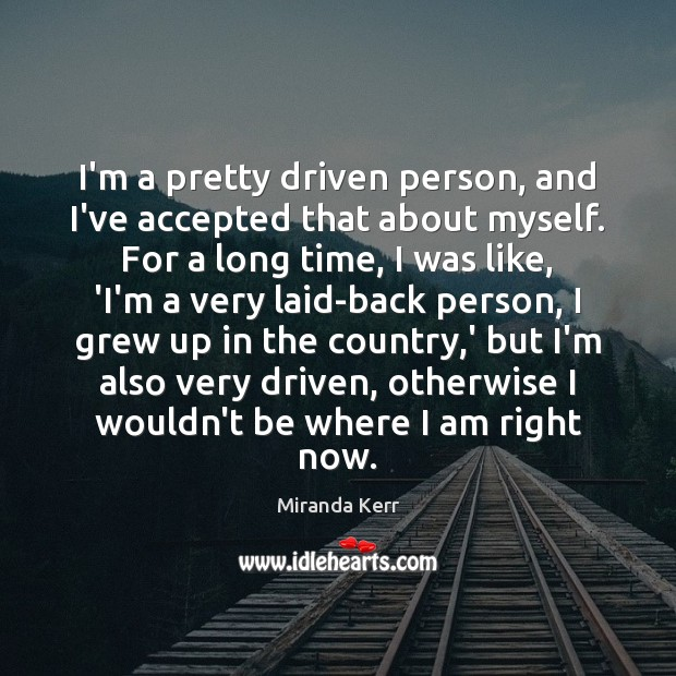 I'm a pretty driven person, and I've accepted that about myself. For Image