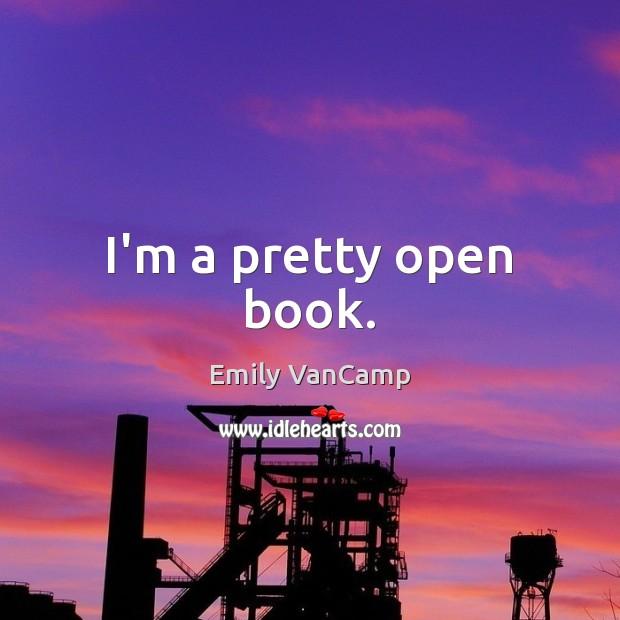 I'm a pretty open book. Emily VanCamp Picture Quote