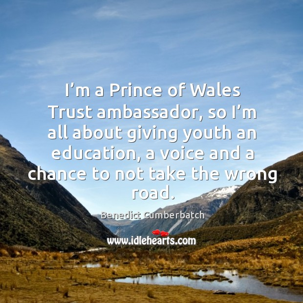 Image, I'm a prince of wales trust ambassador, so I'm all about giving youth an education