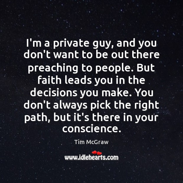 I'm a private guy, and you don't want to be out there Tim McGraw Picture Quote