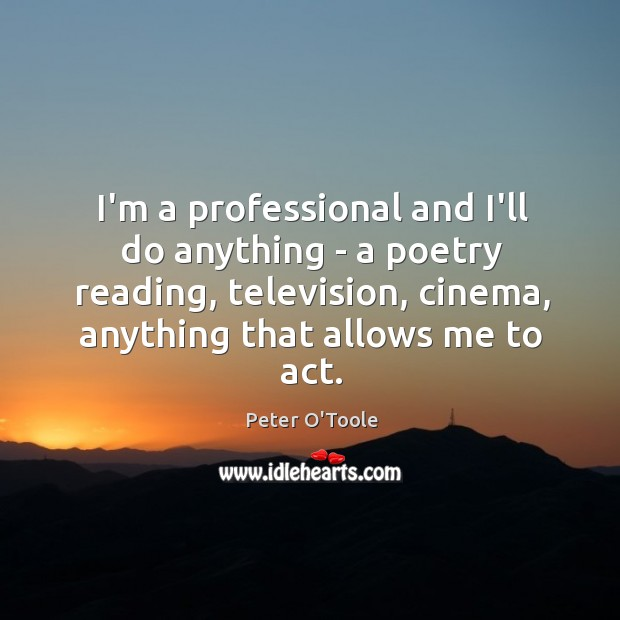 I'm a professional and I'll do anything – a poetry reading, television, Image