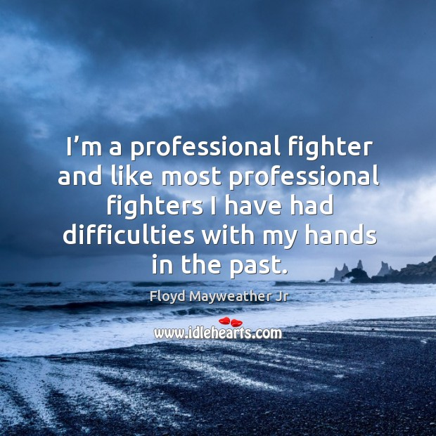 I'm a professional fighter and like most professional fighters I have had difficulties with my hands in the past. Image