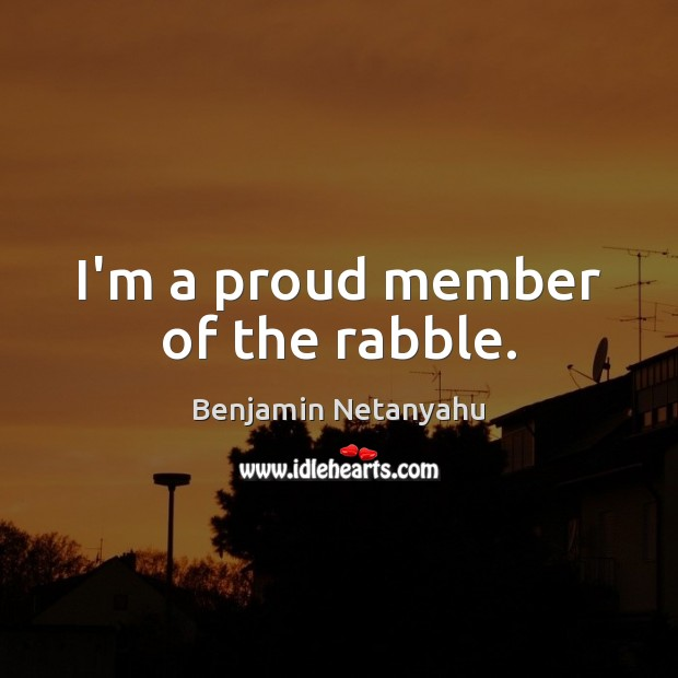 Image, I'm a proud member of the rabble.