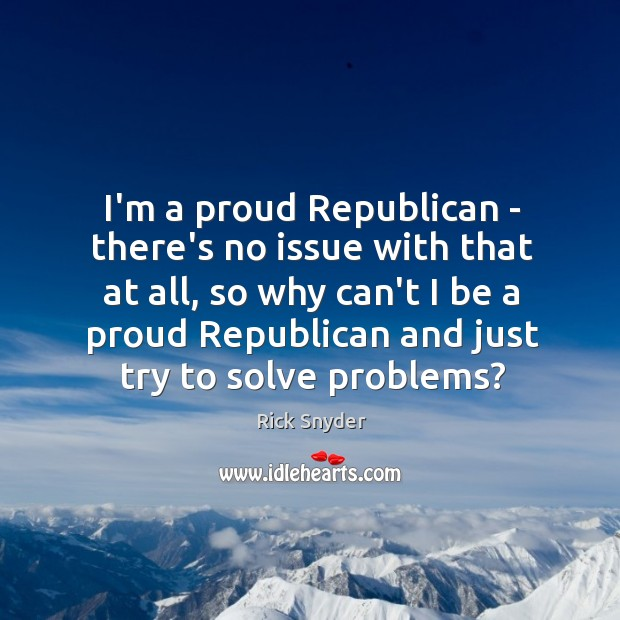 I'm a proud Republican – there's no issue with that at all, Image