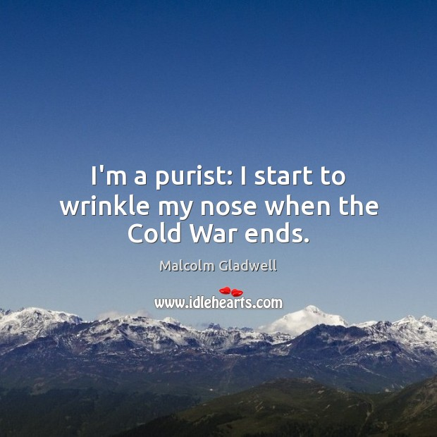 I'm a purist: I start to wrinkle my nose when the Cold War ends. Image
