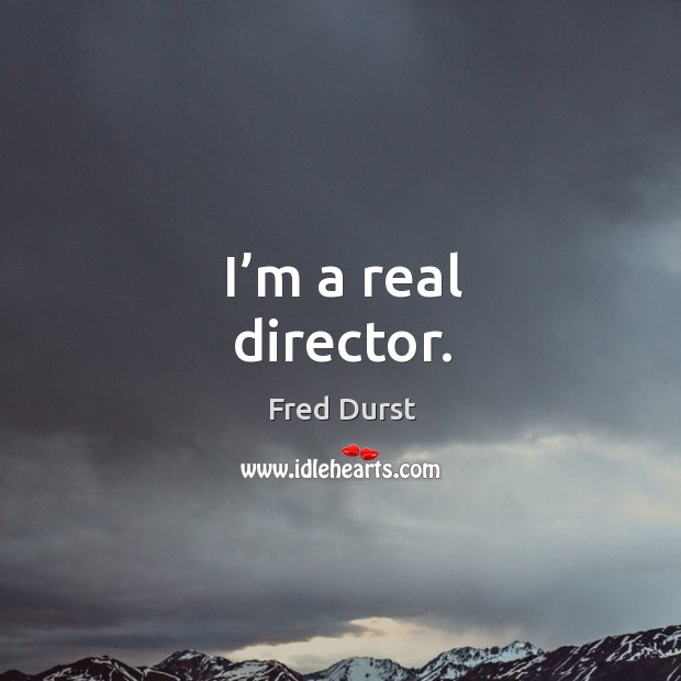 I'm a real director. Fred Durst Picture Quote