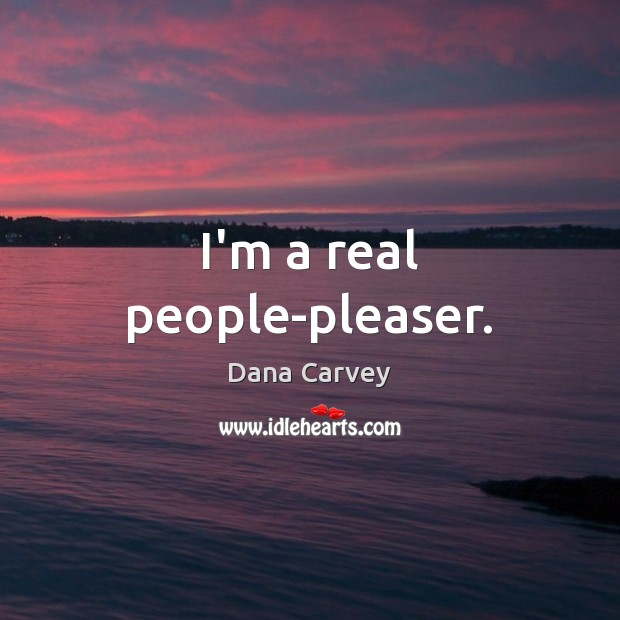 I'm a real people-pleaser. Image