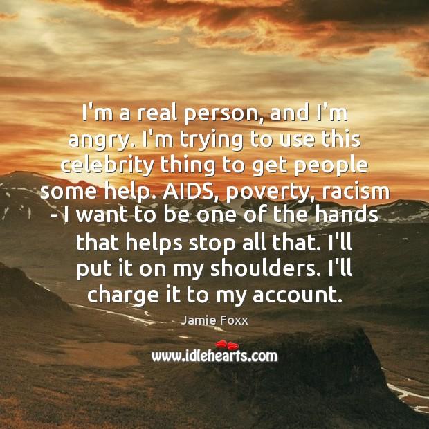 I'm a real person, and I'm angry. I'm trying to use this Jamie Foxx Picture Quote