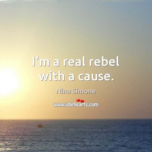 Nina Simone Picture Quote image saying: I'm a real rebel with a cause.