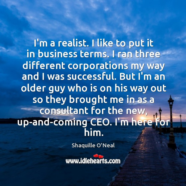 Image about I'm a realist. I like to put it in business terms. I
