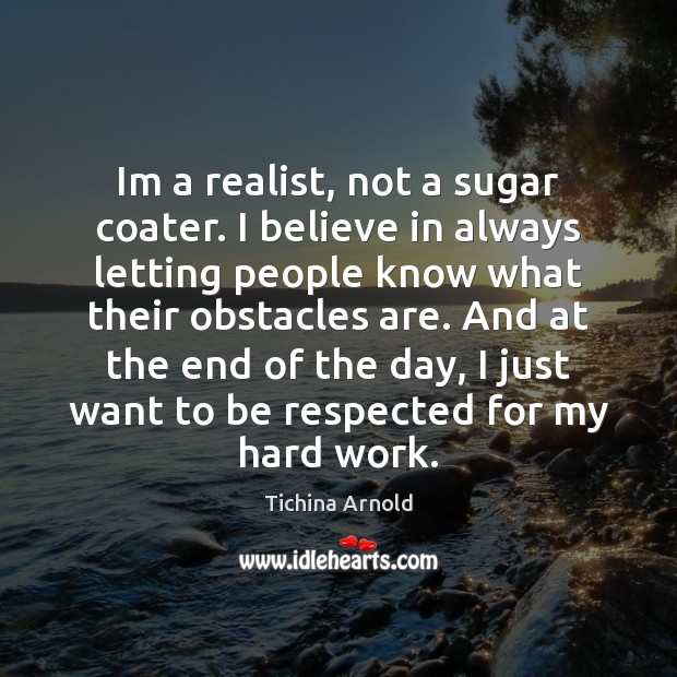 Image, Im a realist, not a sugar coater. I believe in always letting