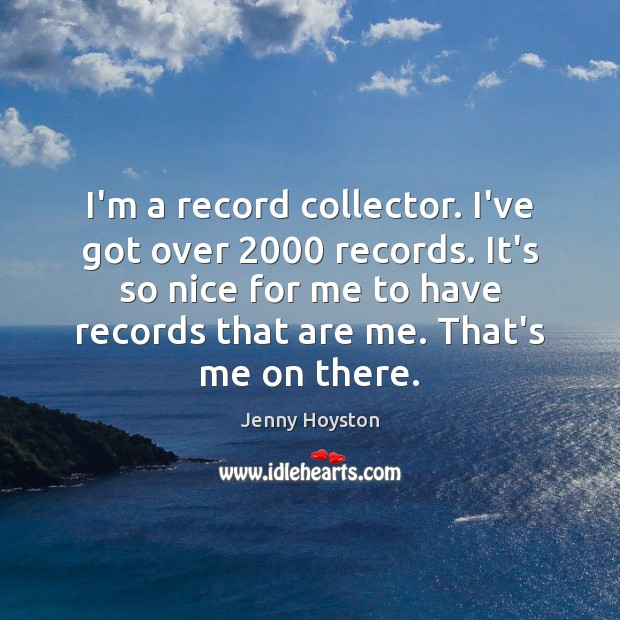I'm a record collector. I've got over 2000 records. It's so nice for Image