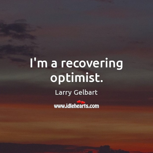 I'm a recovering optimist. Image