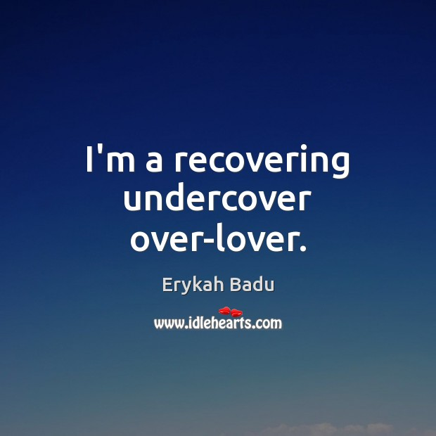 I'm a recovering undercover over-lover. Image