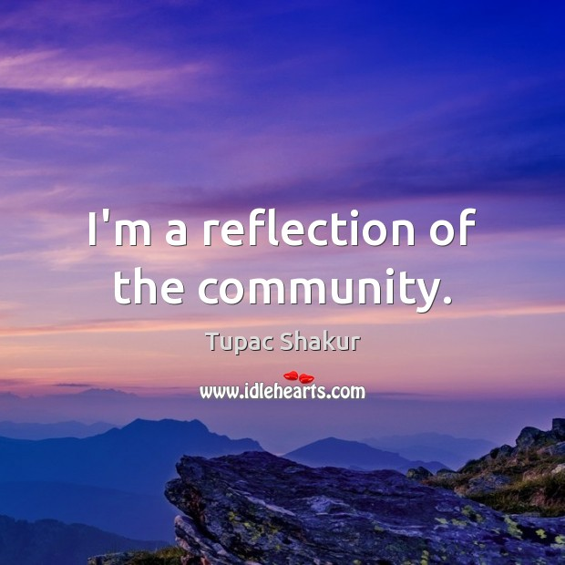 I'm a reflection of the community. Image