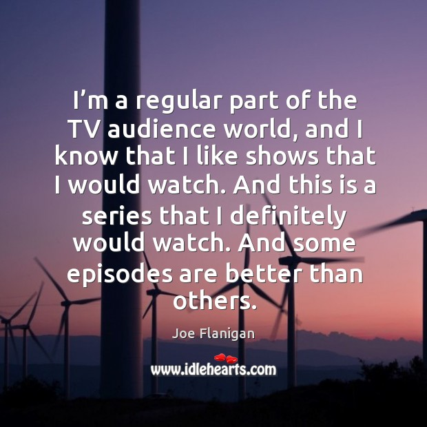Image, I'm a regular part of the tv audience world, and I know that I like shows that I would watch.