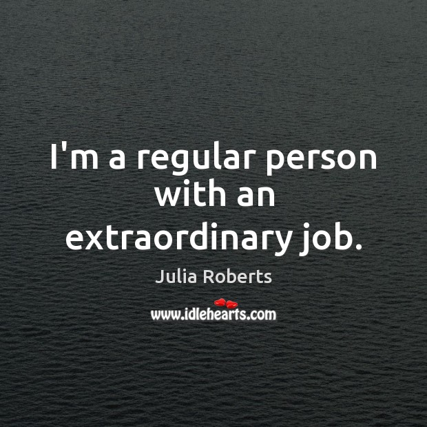 I'm a regular person with an extraordinary job. Image