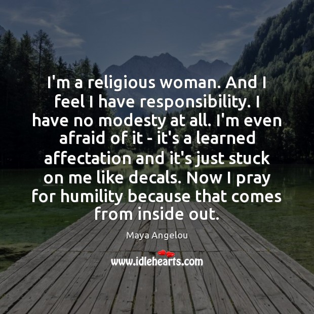 I'm a religious woman. And I feel I have responsibility. I have Image