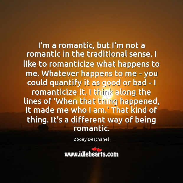I'm a romantic, but I'm not a romantic in the traditional sense. Image