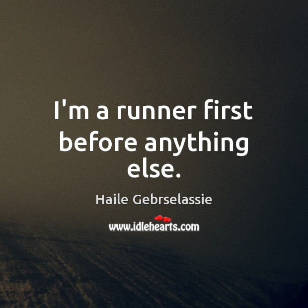 Image, I'm a runner first before anything else.