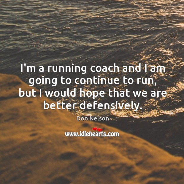 I'm a running coach and I am going to continue to run, Don Nelson Picture Quote
