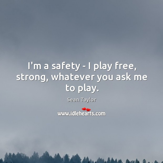Image, I'm a safety – I play free, strong, whatever you ask me to play.