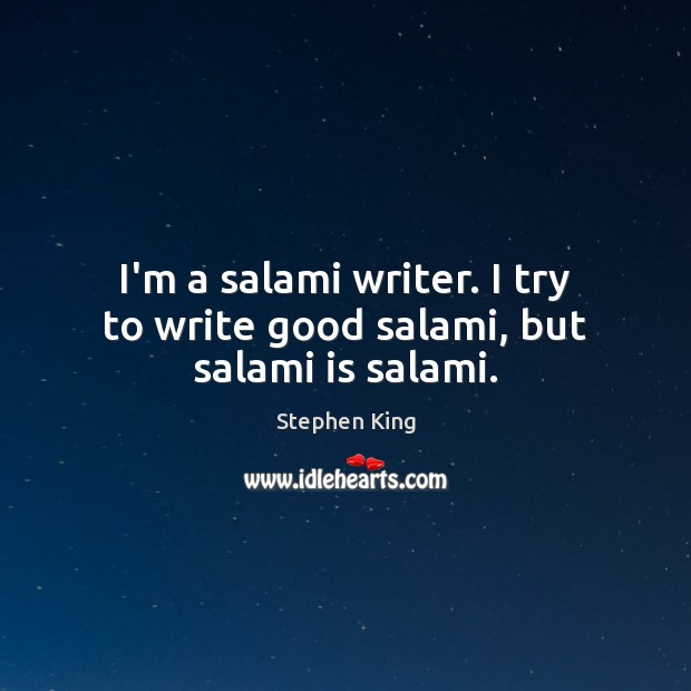 I'm a salami writer. I try to write good salami, but salami is salami. Image
