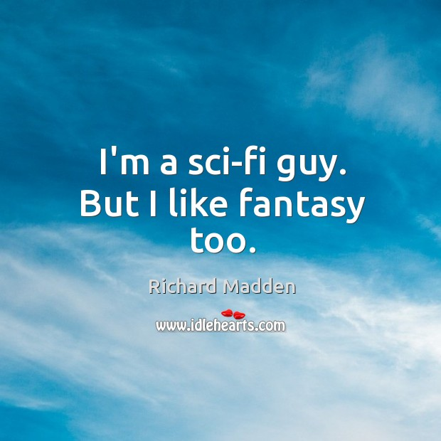 Richard Madden Picture Quote image saying: I'm a sci-fi guy. But I like fantasy too.