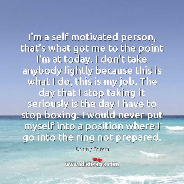 I'm a self motivated person, that's what got me to the point Image