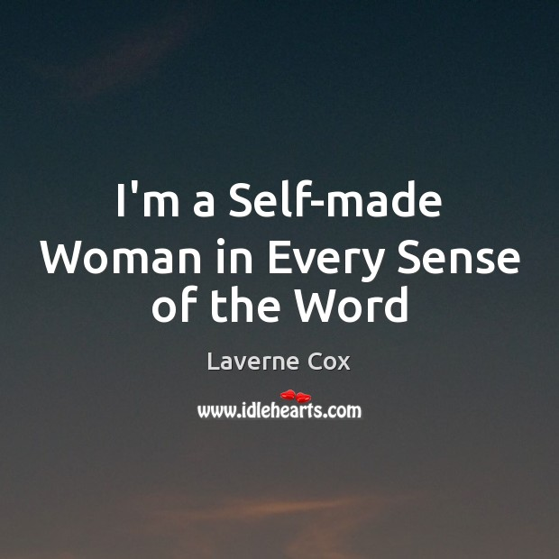 Im A Self Made Woman In Every Sense Of The Word
