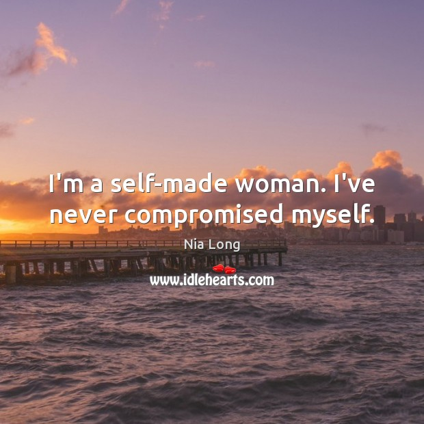 I'm a self-made woman. I've never compromised myself. Image