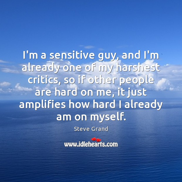 I'm a sensitive guy, and I'm already one of my harshest critics, Image