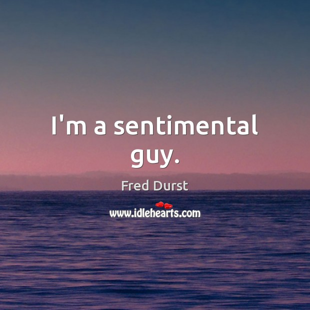 I'm a sentimental guy. Image