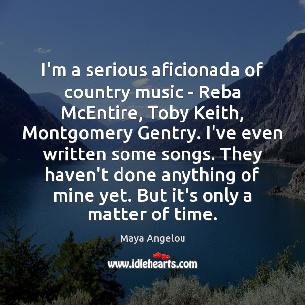 I'm a serious aficionada of country music – Reba McEntire, Toby Keith, Image