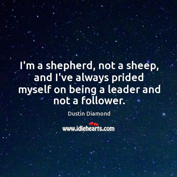 I'm a shepherd, not a sheep, and I've always prided myself on Dustin Diamond Picture Quote