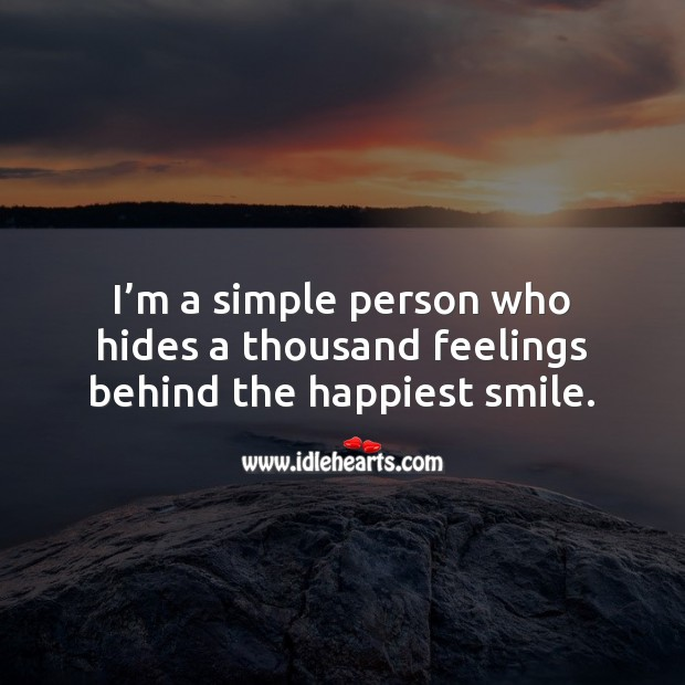 I'm a simple person who hides a thousand feelings behind the happiest smile. Picture Quotes Image