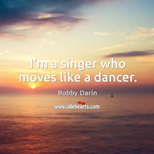 I'm a singer who moves like a dancer. Image