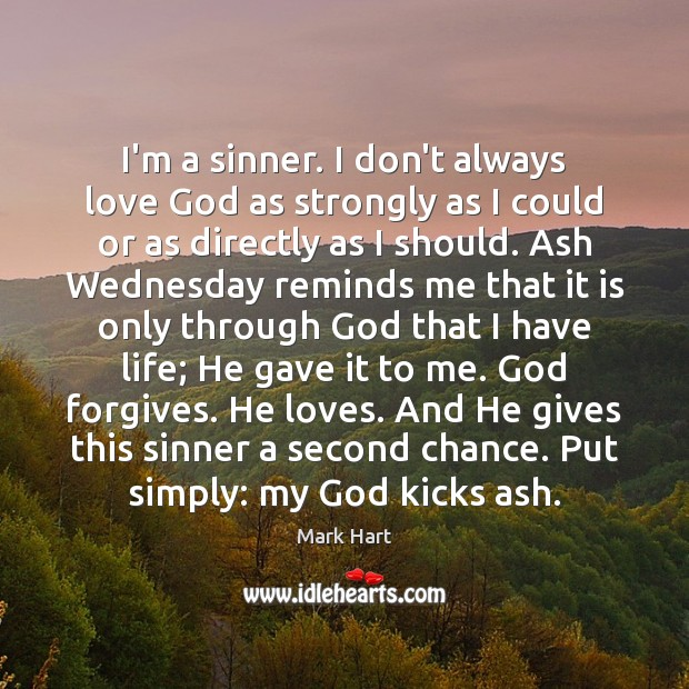 Image, I'm a sinner. I don't always love God as strongly as I