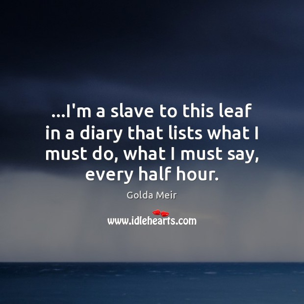 …I'm a slave to this leaf in a diary that lists what Image
