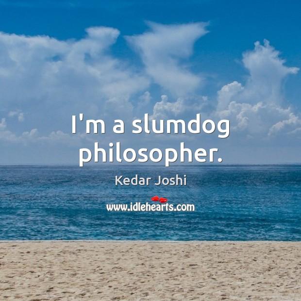 Image, I'm a slumdog philosopher.