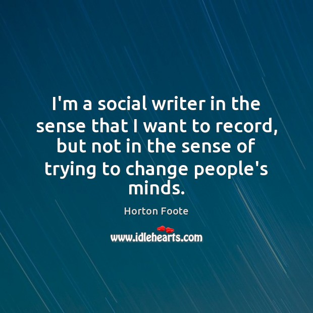 I'm a social writer in the sense that I want to record, Image