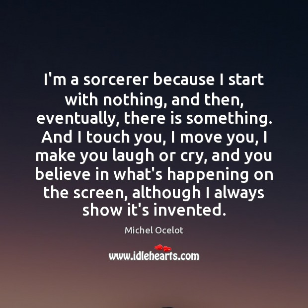 Image, I'm a sorcerer because I start with nothing, and then, eventually, there