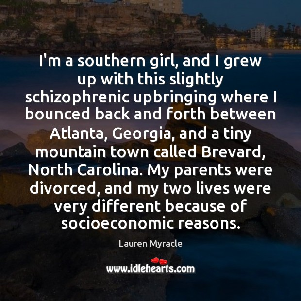 I'm a southern girl, and I grew up with this slightly schizophrenic Lauren Myracle Picture Quote