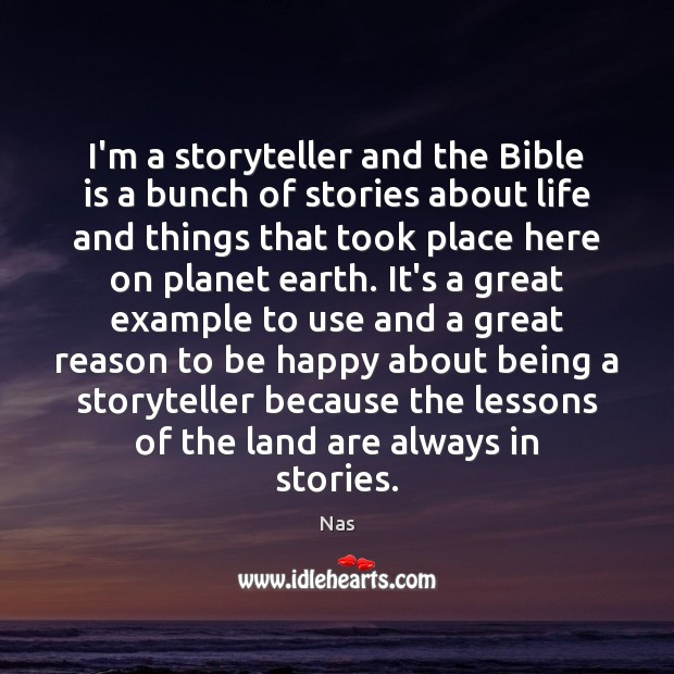 I'm a storyteller and the Bible is a bunch of stories about Nas Picture Quote