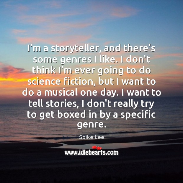 I'm a storyteller, and there's some genres I like. I don't think Spike Lee Picture Quote