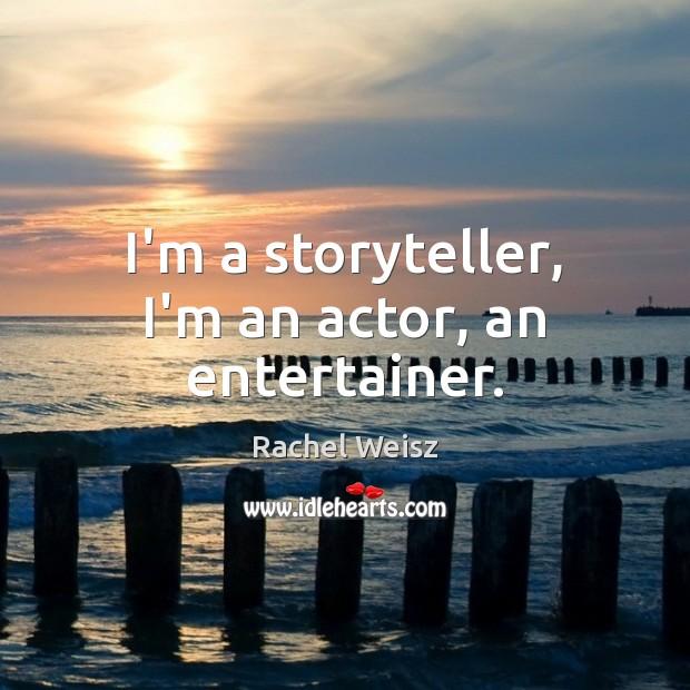 I'm a storyteller, I'm an actor, an entertainer. Image