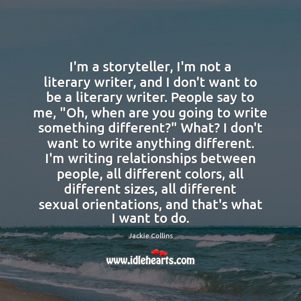 I'm a storyteller, I'm not a literary writer, and I don't want Jackie Collins Picture Quote