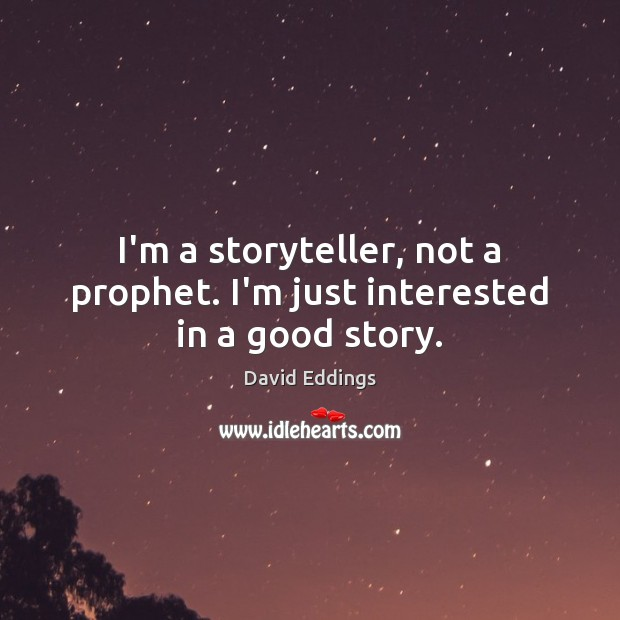 Image, I'm a storyteller, not a prophet. I'm just interested in a good story.
