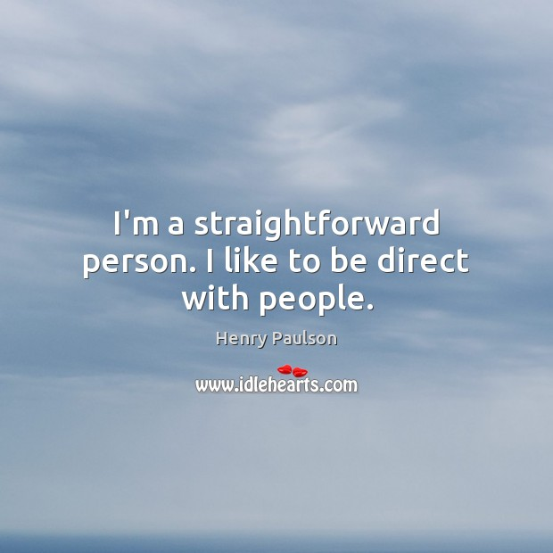 I'm a straightforward person. I like to be direct with people. Image